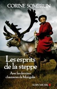 Corine Sombrun - Les esprits de la steppe - Avec les derniers chamanes de mongolie.