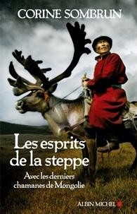 Corine Sombrun et Corine Sombrun - Les Esprits de la steppe - Avec les derniers chamanes de Mongolie.