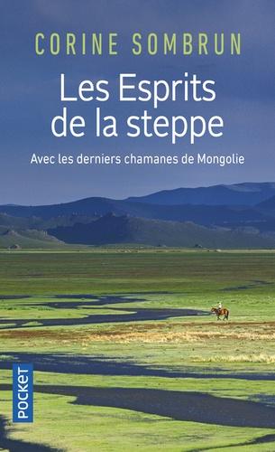 Les Esprits de la steppe. Avec les derniers chamanes de Mongolie