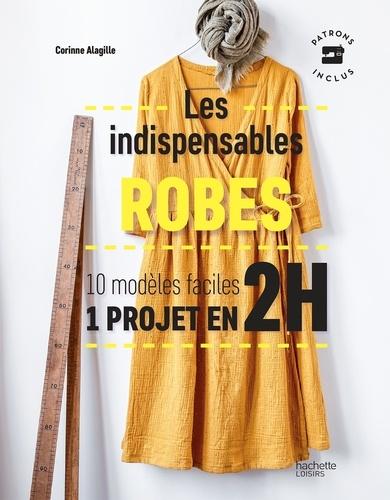 Les indispensables robes. 10 modèles faciles - 1 projet en 2H