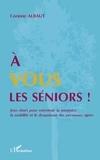 Corinne Albaut - A vous les séniors ! - Jeux rimés pour entretenir la mémoire, la mobilité et le dynamisme des personnes âgées.