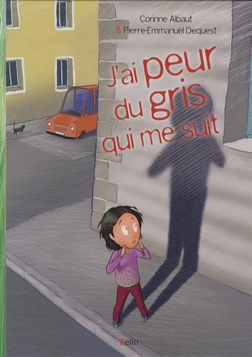 Corinne Albaut et Pierre-Emmanuel Dequest - J'ai peur du gris qui me suit.