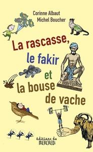 Corinne Albaut et Michel Boucher - La rascasse, le fakir et la bouse de vache.