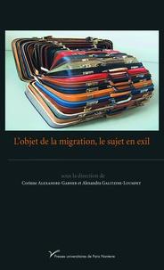 Corinne Alexandre-Garner et Alexandra Galitzine-Loumpet - L'objet de la migration, le sujet en exil.