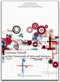 Corinne Alexandre-Garner et Isabelle Keller-Privat - Lawrence Durrell at the Crossroads of Arts and Sciences.