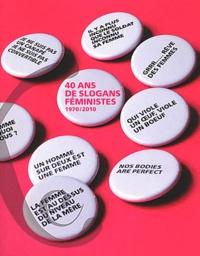 Corinne App et Anne-Marie Faure-Fraisse - 40 ans de slogans féministes (1970/2010).
