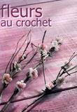 Corinne Asnar et Nicolas Pruvost - Fleurs au crochet.