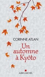 Corinne Atlan - Un automne à Kyôto.