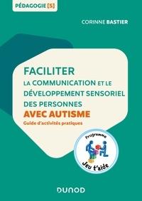 Corinne Bastier - Faciliter la communication et le développement sensoriel des personnes avec autisme - Guide d'activités pratiques.