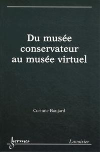 Corinne Baujard - Du musée conservateur au musée virtuel - Patrimoine et institution.