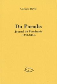 Corinne Bayle - Du paradis - Journal de Poméranie (1792-1804).
