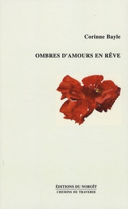 Corinne Bayle - Ombres d'amours en rêve.