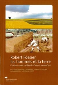 Corinne Beck et Fabrice Guizard - Robert Fossier, les hommes et la terre - L'histoire rurale médiévale d'hier et d'aujourd'hui.