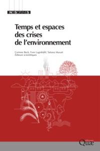 Corinne Beck et Yves Luginbühl - Temps et espaces des crises de l'environnement.