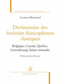Corinne Blanchaud - Dictionnaire des écrivains francophones classiques - Belgique, Canada, Québec, Luxembourg, Suisse romande.