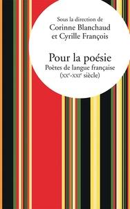 Corinne Blanchaud et Cyrille François - Pour la poésie - Poètes de langue française (XXe-XXIe siècle).