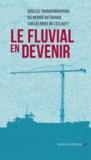 Corinne Blanquart - Le fluvial en devenir - Quelles transformations du monde du travail sur les rives de l'Escaut ?.
