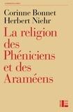 Corinne Bonnet et Herbert Niehr - La religion des Phéniciens et des Araméens - Dans le contexte de l'Ancien Testament.