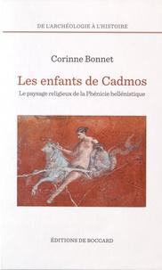 Corinne Bonnet - Les enfants de Cadmos - Le paysage religieux de la Phénicie hellénistique.
