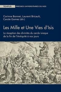 Corinne Bonnet et Laurent Bricault - Les mille et une vies d'Isis - La réception des divinités du cercle isiaque de la fin de l'Antiquité à nos jours.