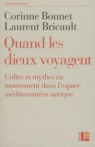 Corinne Bonnet et Laurent Bricault - Quand les dieux voyagent - Cultes et mythes en mouvement dans l'espace méditerranéen antique.