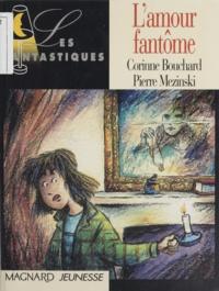 Corinne Bouchard et Pierre Mezinski - L'amour fantôme.