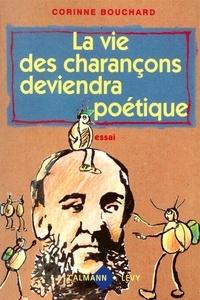 Corinne Bouchard - La Vie des charançons deviendra poétique.