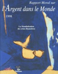 Corinne Bouffandeau et  Collectif - Rapport moral sur l'argent dans le monde 1998 - La mondialisation des crises financières.