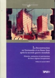 Corinne Bouillot - La Reconstruction en Normandie et en Basse-Saxe après la Seconde Guerre mondiale - Histoire, mémoires et patrimoines de deux régions européennes.