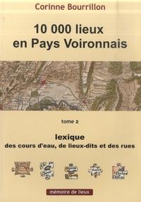 Corinne Bourrillon - 10 000 lieux en Pays voironnais - Tome 2, Lexique des cours d'eau, de lieux-dits et des rues.