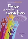 Corinne Bühler - Prier de manière créative - Idées pratiques pour les animateurs de groupes d'enfants et d'ados.