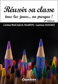 Corinne Buscaglia et Laurence Sanchez - Réussir sa classe tous les jours… ou presque !.
