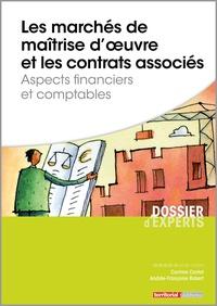 Corinne Cantat et Andrée-Françoise Robert - Les marchés de maîtrise d'oeuvre et les contrats associés - Aspects financiers et comptables.