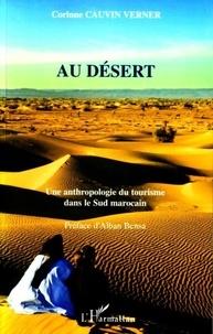 Corinne Cauvin Verner - Au désert - Une anthropologie du tourisme dans le Sud marocain.