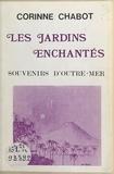 Corinne Chabot - Les jardins enchantés : souvenirs d'outre-mer.