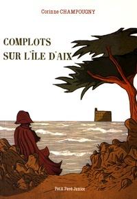 Corinne Champougny - Complots sur l'île d'Aix.
