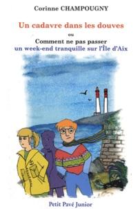 Corinne Champougny - Un cadavre dans les douves ! - Ou Comment ne pas passer un week-end tranquille sur l'Ile d'Aix....