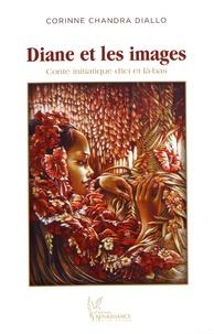 Corinne Chandra Diallo - Diane et les images - Conte initiatique d'ici et là-bas.