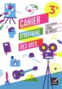 Cahier d'histoire des arts pour préparer l'oral du brevet - Corinne Chastrusse |