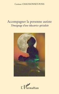 Corinne Chaussonnet-Pons - Accompagner la personne autiste - Témoignage d'une éducatrice spécialisée.