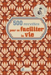 Corinne Chesne et Alice Delvaille - 500 recettes pour se faciliter la vie.