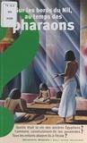 Corinne Courtalon et Christian Broutin - Sur les bords du Nil, au temps des pharaons.