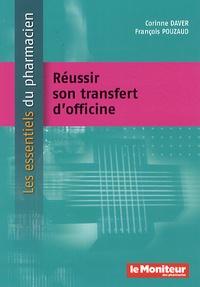 Corinne Daver et François Pouzaud - Réussir son transfert d'officine.
