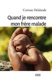 Corinne Delalande et Jean-Baptiste Auberger - Quand je rencontre mon frère malade.