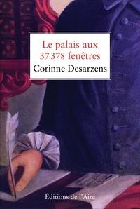 Corinne Desarzens - Le palais aux 37 378 fenêtres.