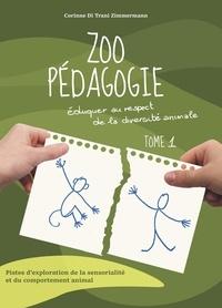 Corinne Di Trani Zimmermann - Zoopédagogie - Eduquer au respect de la diversité animale Tome 1.