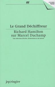 Corinne Diserens et Gesine Tosin - Le Grand Déchiffreur - Richard Hamilton sur Marcel Duchamp.