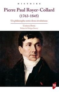 Corinne Doria - Pierre Paul Royer-Collard (1763-1845) - Un philosophe entre deux révolutions.
