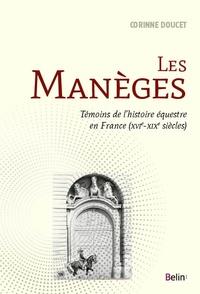 Corinne Doucet - Les manèges - Témoins de l'histoire équestre en France (XVIe-XIXe siècles).