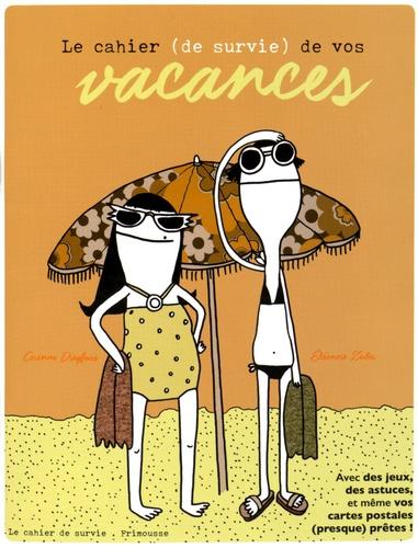 Corinne Dreyfuss et Eléonore Zuber - Le cahier (de survie) de vos vacances.